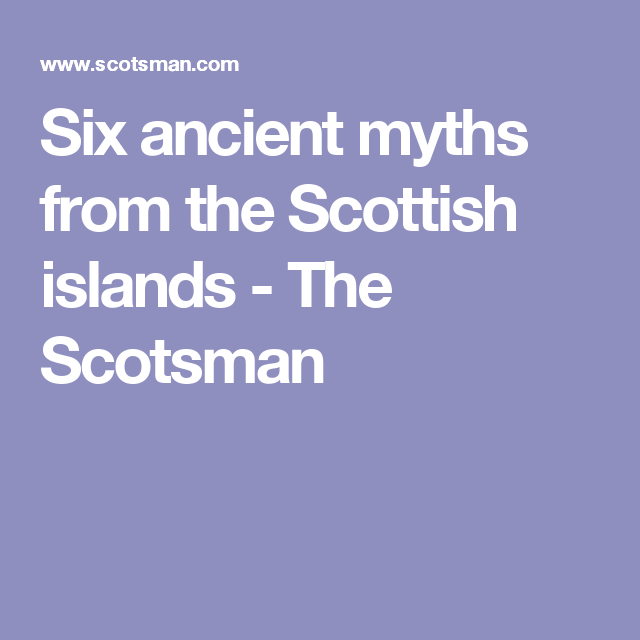 Six ancient myths from the Scottish islands - The Scotsman