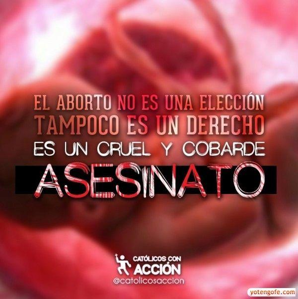 El Aborto no es una Eleccion, tampoco es un Derecho, es un Cruel y Cobarde Asesinato. - YoTengoFe.com | ¿y Tú tienes Fe? - Una Nueva Forma de Evangelizar!