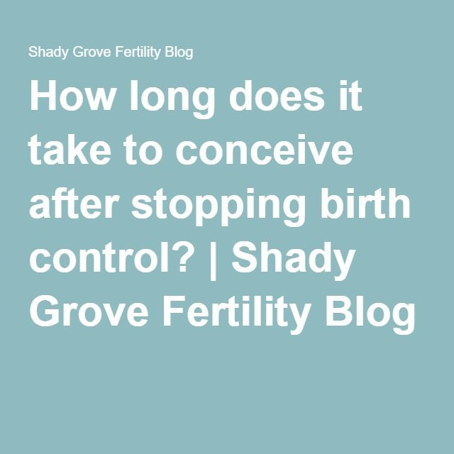 How long does it take to conceive after stopping birth ...