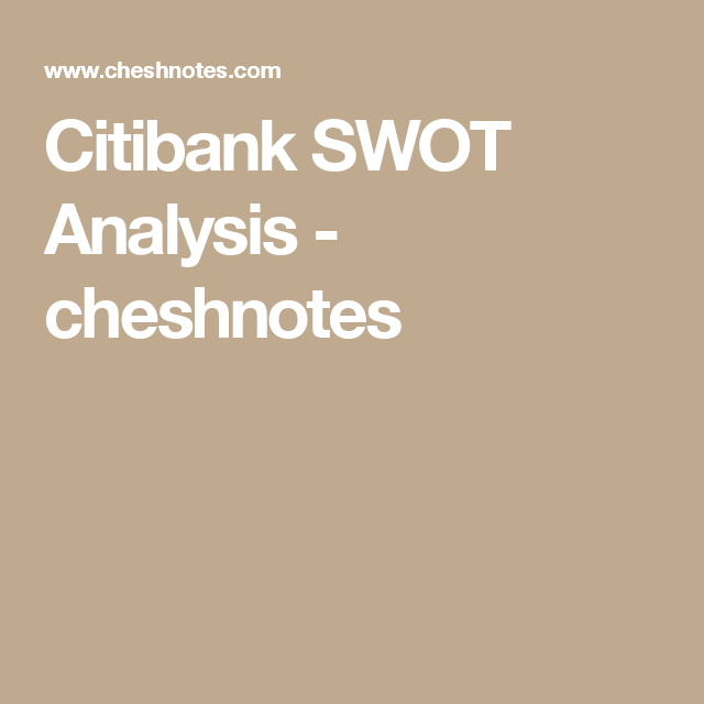 Citibank Swot Analysis  Cheshnotes  Swot Analysis