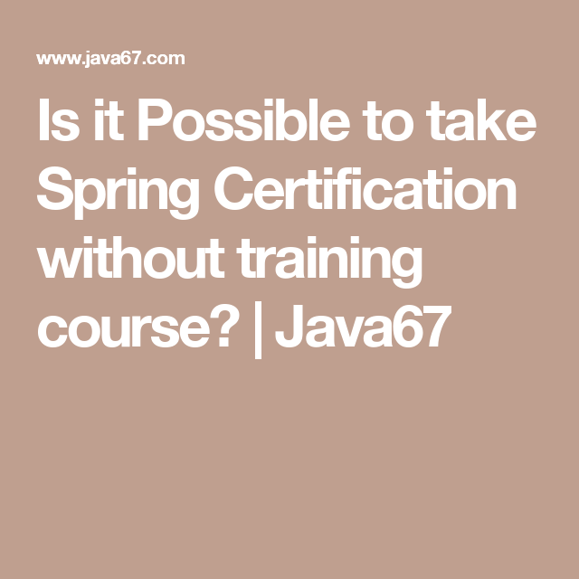 Is it Possible to take Spring Certification without training course ...