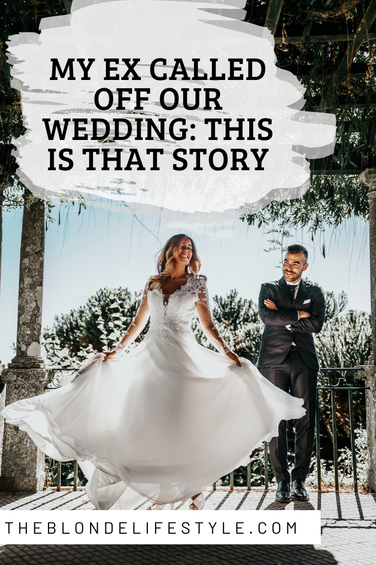 My Fiance Called Off Our Wedding This Is That Story Theblondelifestyle Our Wedding Wedding Fiance