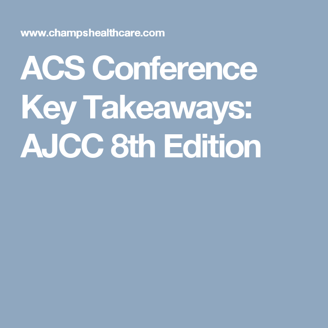 Acs Conference Key Takeaways Ajcc 8th Edition Conference Edition Cancer
