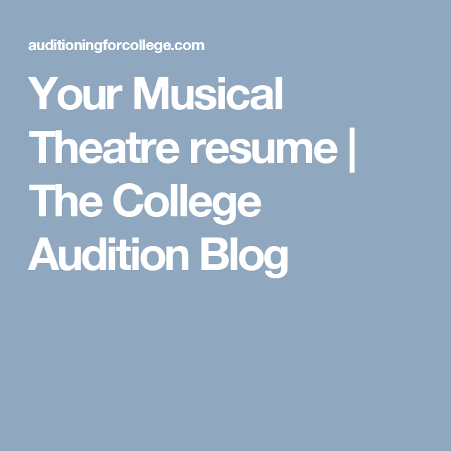 Your Musical Theatre Resume The College Audition Blog Musical Theatre Musical Theatre Auditions Musicals