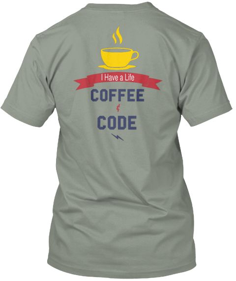 I Have A Life Coffee & Code Grey T-Shirt Back