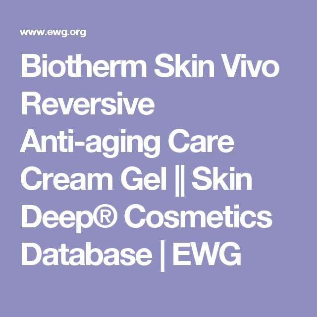 Biotherm Skin Vivo Reversive Anti Aging Care Cream Gel Skin Deep Cosmetics Database Ewg Anti Aging Care Anti Aging Ewg Skin Deep