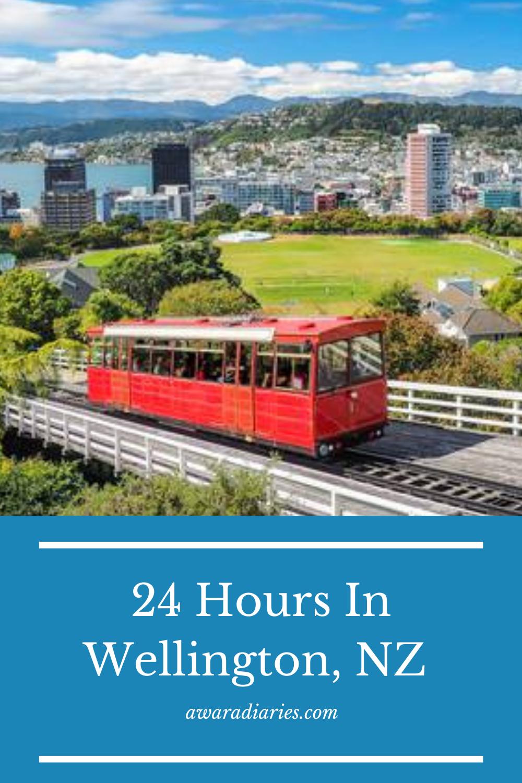 24 Hours In Wellington New Zealand Awara Diaries In 2020 New Zealand Travel Oceania Travel Australia Travel