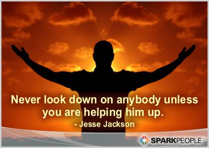 Never Look Down On Anybody Unless You Are Helping Him Up Image Quotes Motivational Quotes Be Yourself Quotes