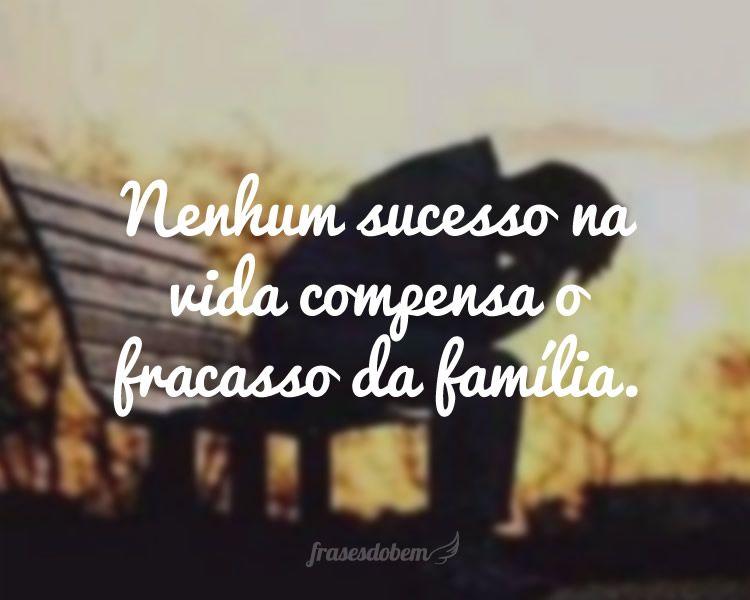 Nenhum Sucesso Na Vida Compensa O Fracasso Da Família