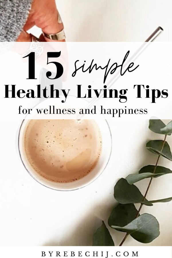 15 Simple WELLNESS TIPS for Healthy And Happy Living