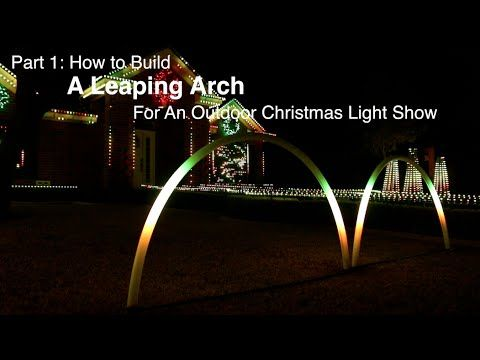 Part 1: How to build a Leaping Arch for an outdoor Christmas light ...