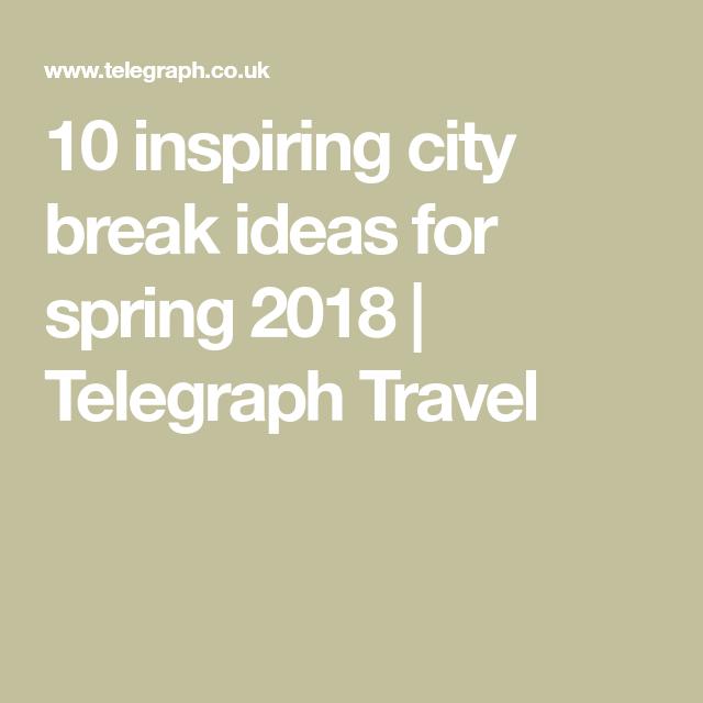 10 inspiring city break ideas for spring 2018 | European city