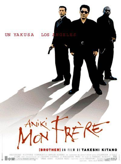 """Aniki Mon Frere (Brother) (2000) directed by, written by and starring Takeshi Kitano. """"A Japanese gangster is exiled to Los Angeles where his brother lives with a small but respectable multi-racial gang, who he inspires to expand their influence."""""""