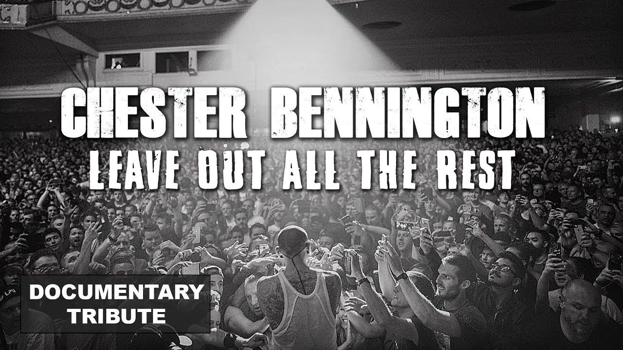 CHESTER BENNINGTON - Leave Out All The Rest (Documentary