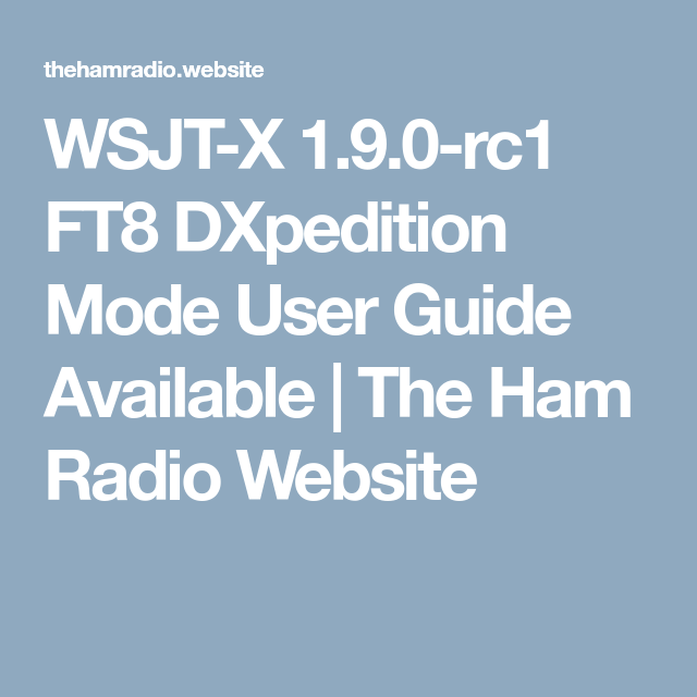 WSJT-X 1 9 0-rc1 FT8 DXpedition Mode User Guide Available