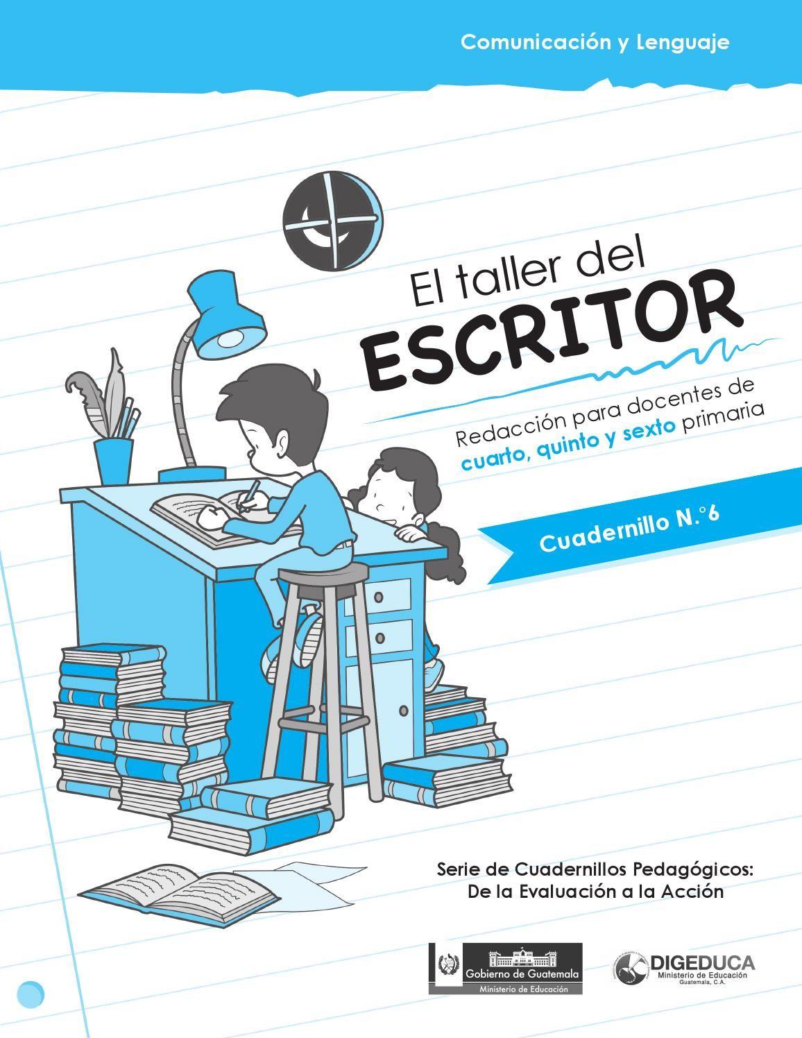 El taller del escritor. Redacción para docentes de cuarto, quinto y sexto primaria  Serie de Cuadernillos Pedagógicos: De la Evaluación a la Acción