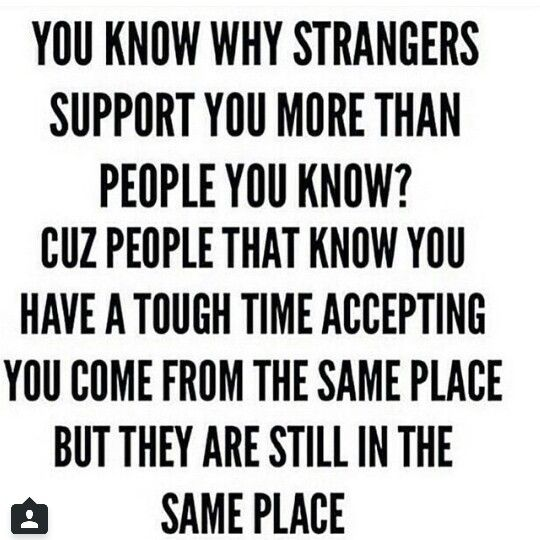 You Know Why Strangers Support You More Than People You Know Best Quotes Quotes To Live By Words Of Wisdom