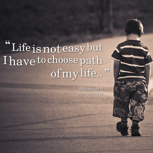 Life Is Not Easy But I Have To Choose Path Of My Life Inspire Me