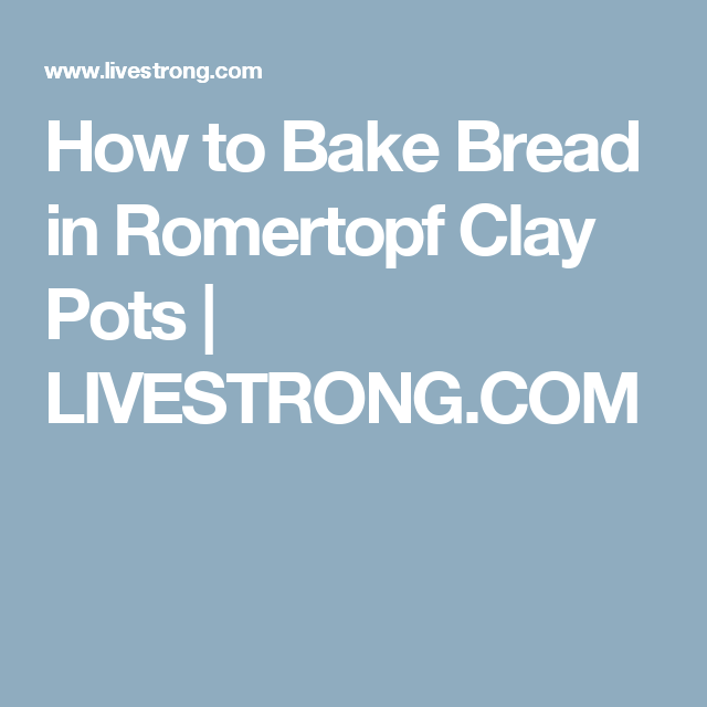 How to Bake Bread in Romertopf Clay Pots | LIVESTRONG.COM