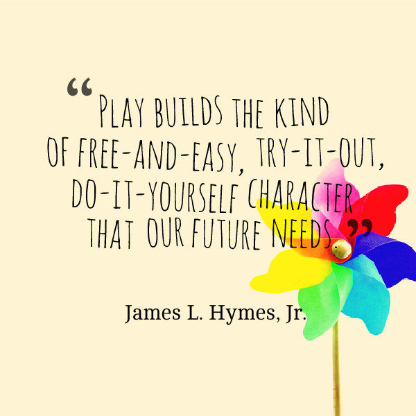 Quotes About Kids Learning: Play Builds The Kind Of Free-and-easy, Try-it-out,do-it