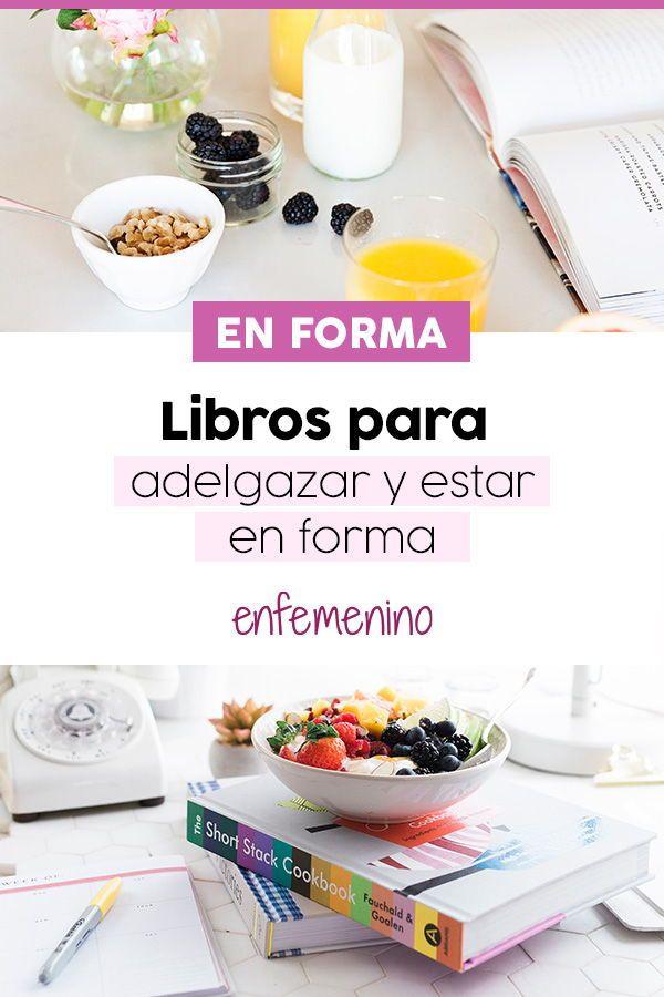 Los Mejores Libros Para Adelgazar Y Ponerse En Forma Adelgazar Formas Dietas