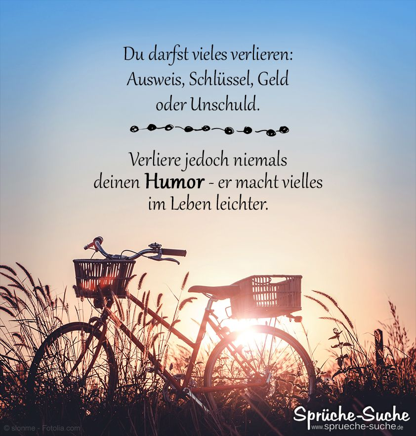 Verliere niemals deinen Humor Never lose your sense of humor, it makes many things in life easier.