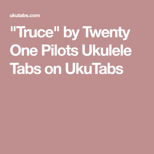Truce By Twenty One Pilots Ukulele Tabs On Ukutabs Music