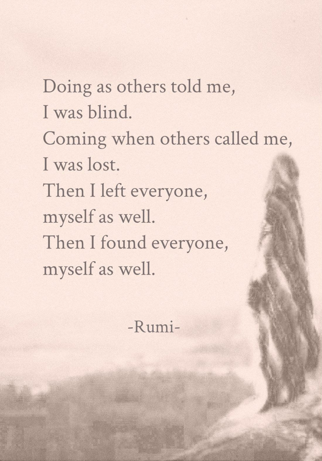 "terracemuse: ""Myself as well. (Rumi) "" 