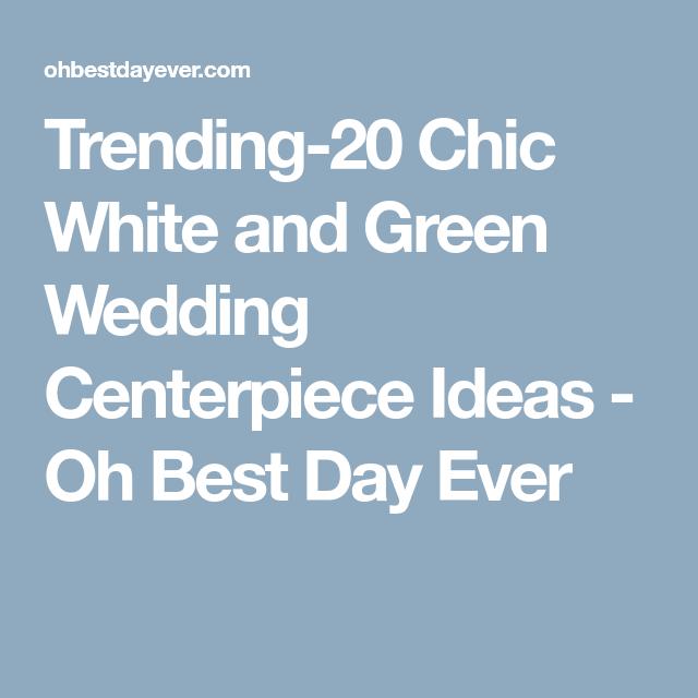 Chic White Wedding Theme: Trending-20 Chic White And Green Wedding Centerpiece Ideas