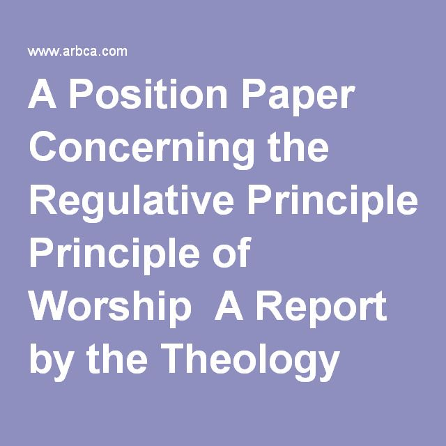 A Position Paper Concerning the Regulative Principle of Worship A