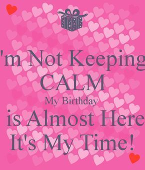 Birthday Quotes : Im Not Keeping CALM My Birthday is Almost Here Its My Time! #birthdaymonthmeme Birthday Quotes : Im Not Keeping CALM My Birthday is Almost Here Its My Time! #birthdaymonthmeme Birthday Quotes : Im Not Keeping CALM My Birthday is Almost Here Its My Time! #birthdaymonthmeme Birthday Quotes : Im Not Keeping CALM My Birthday is Almost Here Its My Time! #birthdaymonthmeme