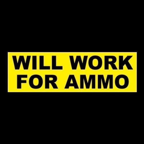 Funny will work for ammo 2nd amendment bumper sticker gun rights nra hunting