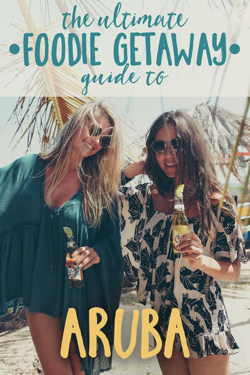 the ultimate foodie getaway guide to aruba girlfriends getaway