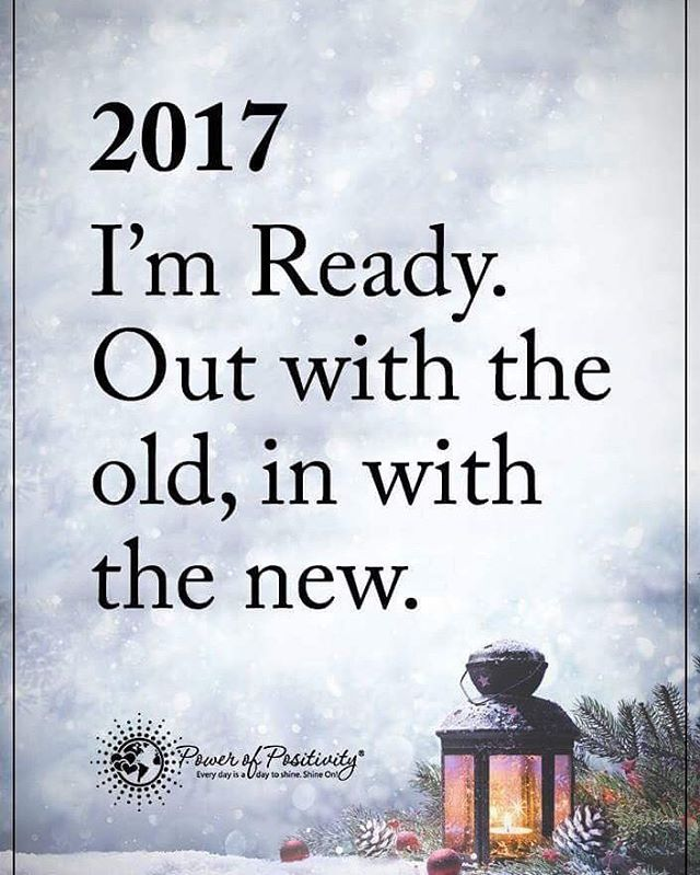 2017 Im Ready Out With The Old In With The New