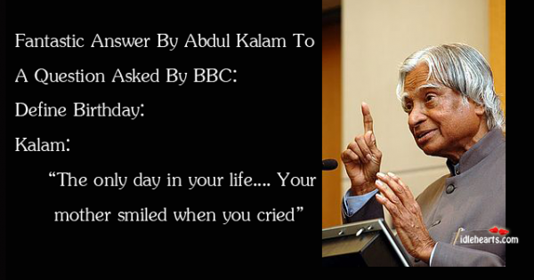 Quote Fantastic Answer By Abdul Kalam To A Question Asked By Bbc Define Birthday Kal Inspiring Quotes About Life School Quotes Funny This Or That Questions