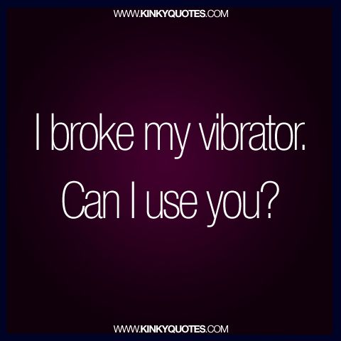 I broke my vibrator can i use you for more quotes visit www i broke my vibrator can i use you for more quotes visit kinkyquotes ccuart Image collections