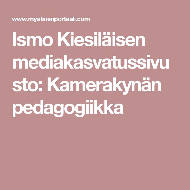 Ismo Kiesiläisen mediakasvatussivusto: Kamerakynän pedagogiikka