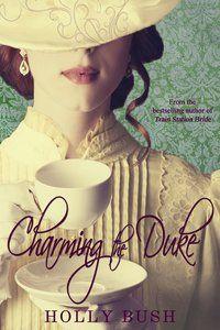 CHARMING THE DUKE by Holly Bush