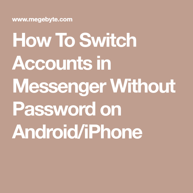 How To Switch Accounts in Messenger Without Password on Android