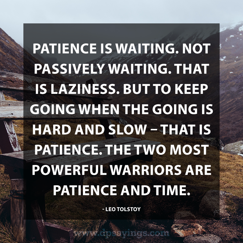 Patience is necessary for achieving anything in our life ...