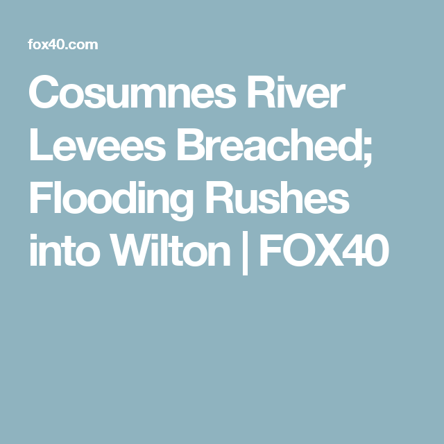 Cosumnes River Levees Breached; Flooding Rushes into Wilton | FOX40