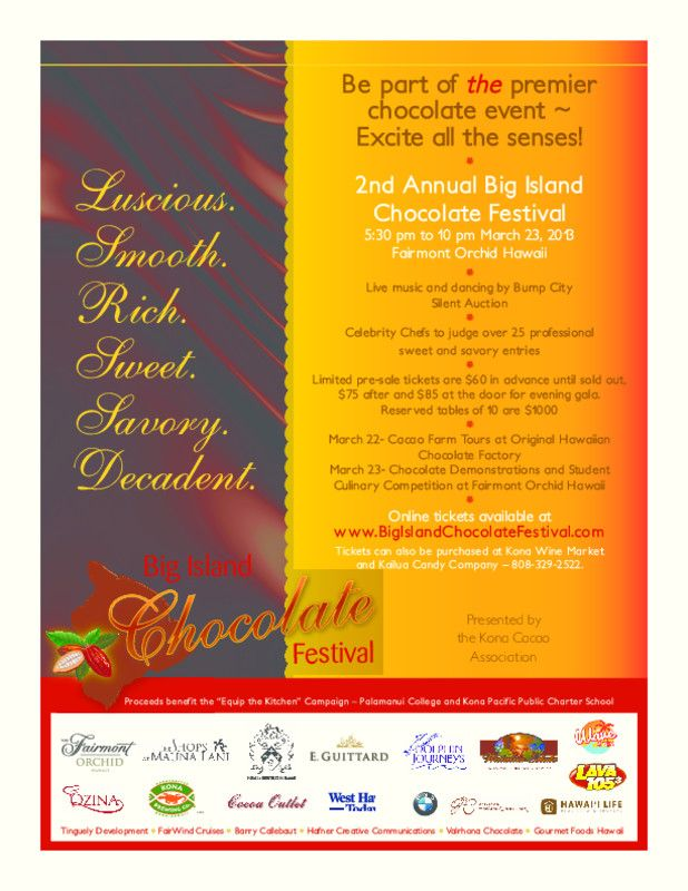 Keauhou, HI Enjoy 3 days of fun, live music and chocolate chocolate chocolate at the 2nd annual Big Island Chocolate Festival.    Schedule:  March 21-Wine and Chocolate Tasting with Jazz at Shops of Mauna Lani ($5...