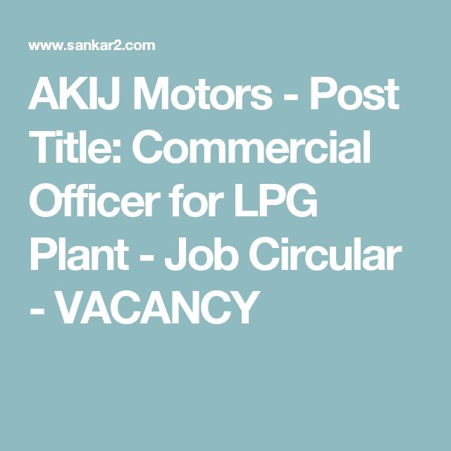 AKIJ Motors - Post Title: Commercial Officer for LPG Plant