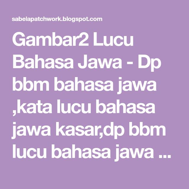 Kata Lucu Bahasa Jawa Kasar Cikimmcom