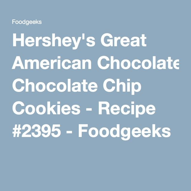Hershey's Great American Chocolate Chip Cookies - Recipe #2395 - Foodgeeks