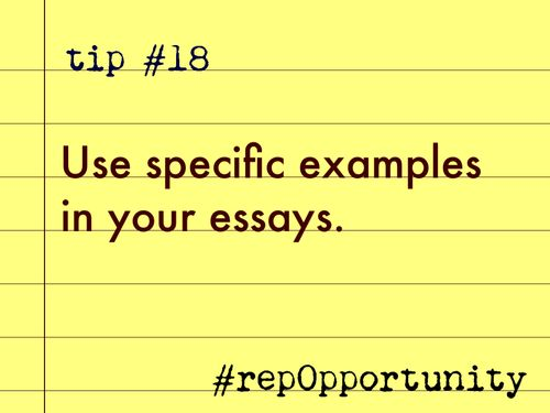 Tip #18: Use specific examples in your essays. #repOpportunity