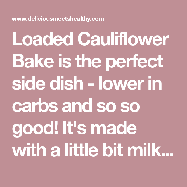 Loaded Cauliflower Bake | Delicious Meets Healthy