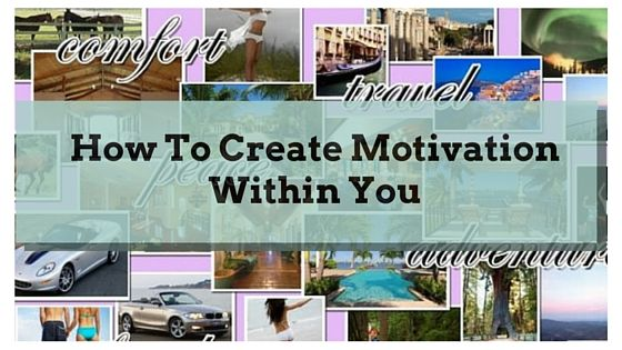 How To Create Motivation Within You