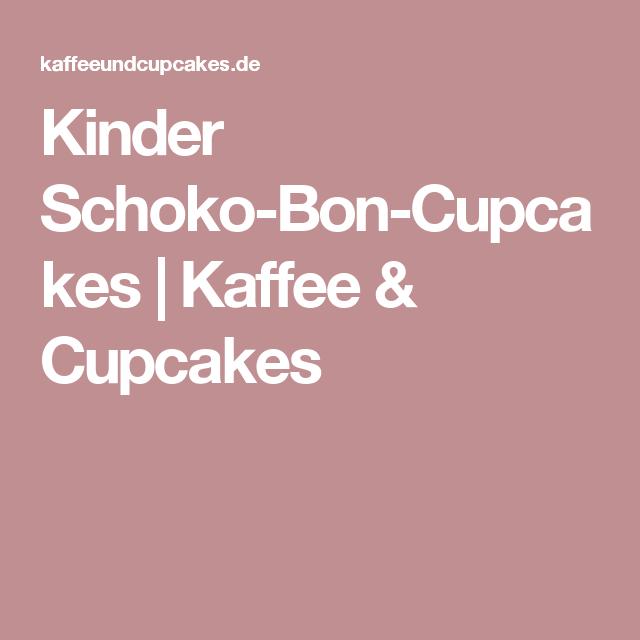 Kinder Schoko-Bon-Cupcakes | Kaffee & Cupcakes