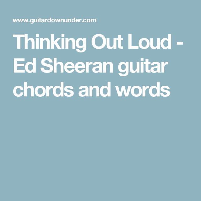 Thinking Out Loud - Ed Sheeran guitar chords and words | Guitar ...